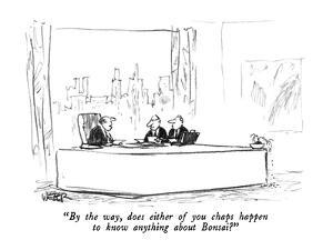 """""""By the way, does either of you chaps happen to know anything about Bonsai?"""" - New Yorker Cartoon by Robert Weber"""