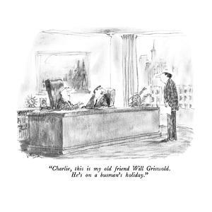 """""""Charlie, this is my old friend Will Griswold.  He's on a busman's holiday?"""" - New Yorker Cartoon by Robert Weber"""