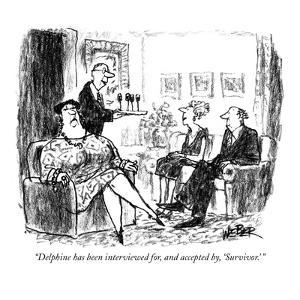 """""""Delphine has been interviewed for, and accepted by, 'Survivor.' """" - New Yorker Cartoon by Robert Weber"""