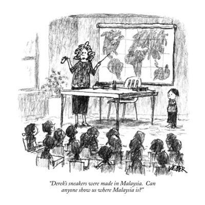 """Derek's sneakers were made in Malaysia. Can anyone show us where Malaysia?"" - New Yorker Cartoon by Robert Weber"