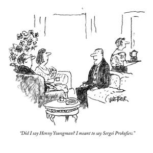 """""""Did I say Henny Youngman? I meant to say Sergei Prokofiev."""" - New Yorker Cartoon by Robert Weber"""