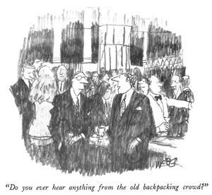 """""""Do you ever hear anything from the old backpacking crowd?"""" - New Yorker Cartoon by Robert Weber"""