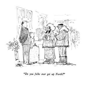 """Do you folks ever get up North?"" - New Yorker Cartoon by Robert Weber"