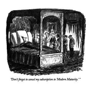 """Don't forget to cancel my subscription to 'Modern Maturity.' "" - New Yorker Cartoon by Robert Weber"