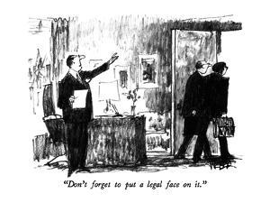 """""""Don't forget to put a legal face on it."""" - New Yorker Cartoon by Robert Weber"""