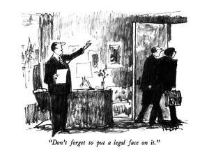 """Don't forget to put a legal face on it."" - New Yorker Cartoon by Robert Weber"