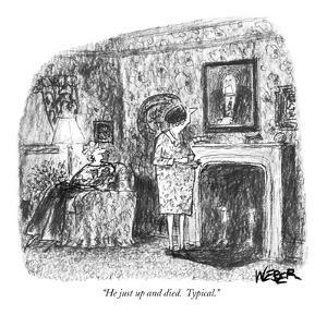 """""""He just up and died.  Typical."""" - New Yorker Cartoon by Robert Weber"""