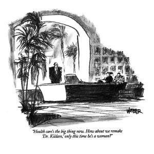 """Health care's the big thing now. How about we remake 'Dr. Kildare,' only ?"" - New Yorker Cartoon by Robert Weber"