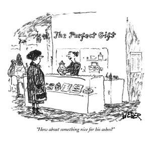 """""""How about something nice for his ashes?"""" - New Yorker Cartoon by Robert Weber"""