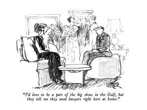 """""""I'd love to be a part of the big show in the Gulf, but they tell me they ?"""" - New Yorker Cartoon by Robert Weber"""