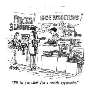 """""""I'll bet you think I'm a terrible opportunist."""" - New Yorker Cartoon by Robert Weber"""