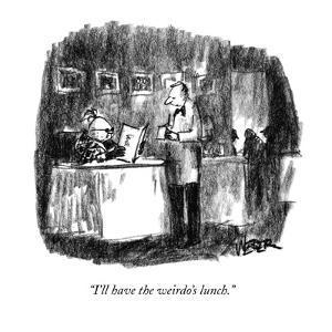 """I'll have the weirdo's lunch."" - New Yorker Cartoon by Robert Weber"