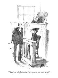 """I'll tell you why I shot him if you promise you won't laugh."" - New Yorker Cartoon by Robert Weber"