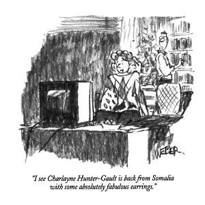 """"""" I see Charlayne Hunter-Gault is back from Somalia with some absolutely f?"""" - New Yorker Cartoon by Robert Weber"""