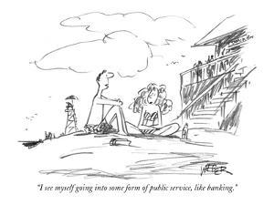 """""""I see myself going into some form of public service, like banking."""" - New Yorker Cartoon by Robert Weber"""
