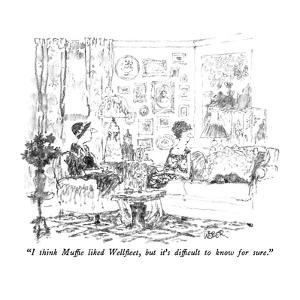 """""""I think Muffie liked Wellfleet, but it's difficult to know for sure."""" - New Yorker Cartoon by Robert Weber"""