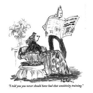 """""""I told you you never should have had that sensitivity training."""" - New Yorker Cartoon by Robert Weber"""