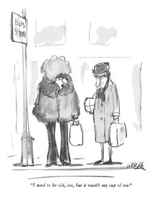 """I used to be old, too, but it wasn't my cup of tea."" - New Yorker Cartoon by Robert Weber"