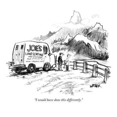 """I would have done this differently."" - New Yorker Cartoon"