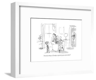 """Instead of calling me Grandpa, why don't you just call me Herb?"" - New Yorker Cartoon"