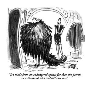 """""""It's made from an endangered species for that one person in a thousand wh?"""" - New Yorker Cartoon by Robert Weber"""