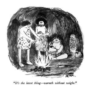 """It's the latest thing?warmth without weight."" - New Yorker Cartoon by Robert Weber"