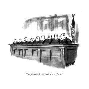 """Let justice be served. Pass it on."" - New Yorker Cartoon by Robert Weber"