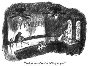 """""""Look at me when I'm talking to you!"""" - New Yorker Cartoon by Robert Weber"""