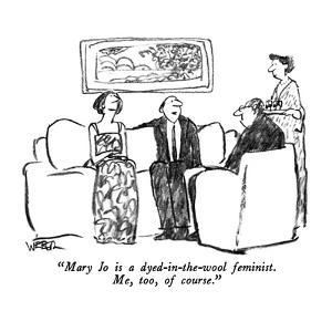 """Mary Jo is a dyed-in-the-wool feminist.  Me, too, of course."" - New Yorker Cartoon by Robert Weber"