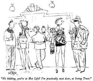 """""""No kidding, you're at Met Life?  I'm practically next door, at Irving Tru…"""" - New Yorker Cartoon by Robert Weber"""