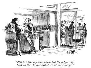 """""""Not to blow my own horn, but the ad for my book in the 'Times' called it …"""" - New Yorker Cartoon by Robert Weber"""