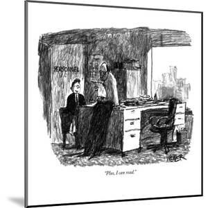 """Plus, I can read."" - New Yorker Cartoon by Robert Weber"