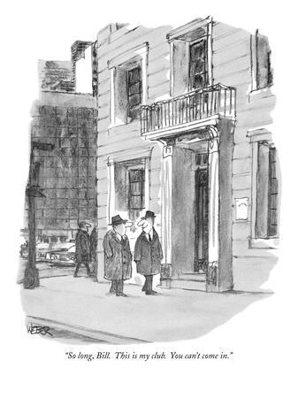 """So long, Bill. This is my club. You can't come in."" - New Yorker Cartoon"