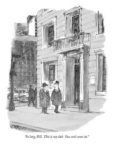 """So long, Bill. This is my club. You can't come in."" - New Yorker Cartoon by Robert Weber"