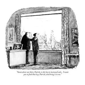 """""""Somewhere out there, Patrick, is the key to increased sales. I want you t?"""" - New Yorker Cartoon by Robert Weber"""