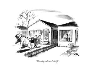 """""""That dog is their whole life.""""  - New Yorker Cartoon by Robert Weber"""