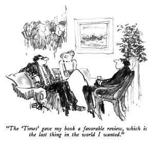 """""""The 'Times' gave my book a favorable review, which is the last thing in t…"""" - New Yorker Cartoon by Robert Weber"""