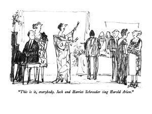 """""""This is it, everybody.  Jack and Harriet Schroeder sing Harold Arlen."""" - New Yorker Cartoon by Robert Weber"""