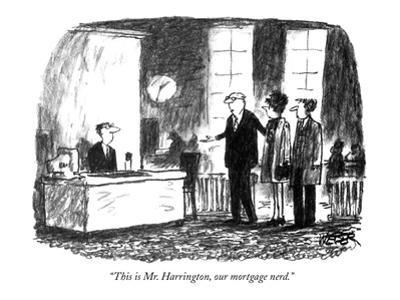 """This is Mr. Harrington, our mortgage nerd."" - New Yorker Cartoon by Robert Weber"