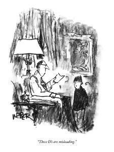 """""""Those D's are misleading."""" - New Yorker Cartoon by Robert Weber"""
