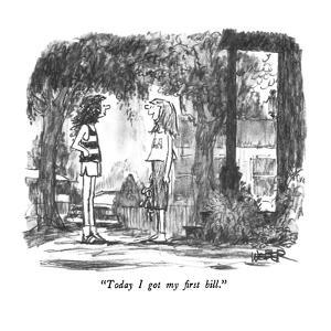 """""""Today I got my first bill."""" - New Yorker Cartoon by Robert Weber"""