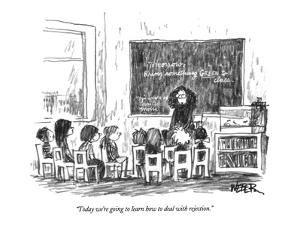 """""""Today we're going to learn how to deal with rejection."""" - New Yorker Cartoon by Robert Weber"""