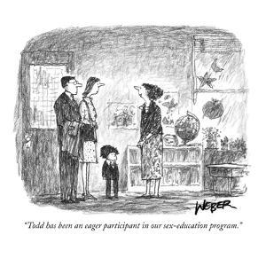 """""""Todd has been an eager participant in our sex-education program."""" - New Yorker Cartoon by Robert Weber"""