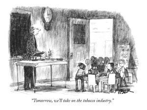 """""""Tomorrow, we'll take on the tobacco industry."""" - New Yorker Cartoon by Robert Weber"""