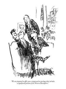 """We are prepared to offer you a compensation package that includes a signi?"" - New Yorker Cartoon by Robert Weber"