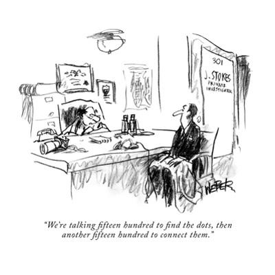 """We're talking fifteen hundred to find the dots, then another fifteen hund…"" - New Yorker Cartoon by Robert Weber"
