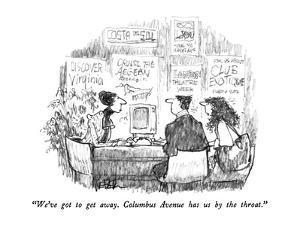 """We've got to get away.  Columbus Avenue has us by the throat."" - New Yorker Cartoon by Robert Weber"