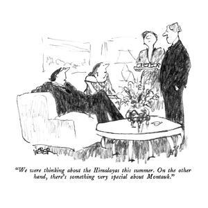 """""""We were thinking about the Himalayas this summer.  On the other hand, the?"""" - New Yorker Cartoon by Robert Weber"""