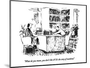 """""""What do you mean, you don't like it?  It's the story of mankind."""" - New Yorker Cartoon by Robert Weber"""