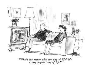 """""""What's the matter with our way of life?  It's a very popular way of life.?"""" - New Yorker Cartoon by Robert Weber"""